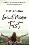 The 40 Day Social Media Fast - Exchange Your Online Distractions For Real-Life Devotion